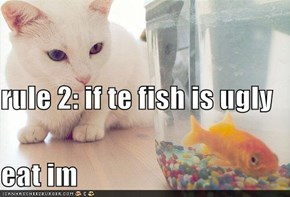 rule 2: if te fish is ugly eat im