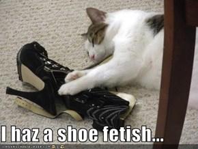 I haz a shoe fetish...