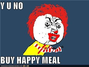 Y U NO  BUY HAPPY MEAL