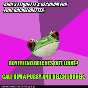 ANDI'S ETIQUETTE & DECORUM FOR  FOUL BACHELORETTES: