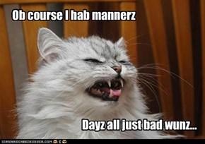 Ob course I hab mannerz