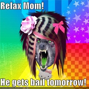Relax Mom!  He gets bail tomorrow!