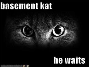 basement kat  he waits