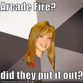 Arcade Fire?  did they put it out?