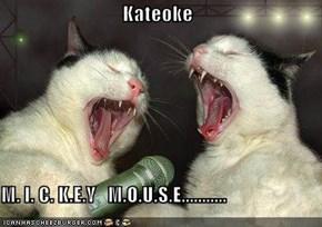 Kateoke  M. I. C. K.E.Y   M.O.U.S.E...........