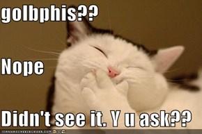 golbphis?? Nope Didn't see it. Y u ask??