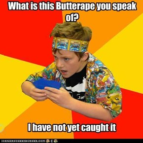 What is this Butterape you speak of?