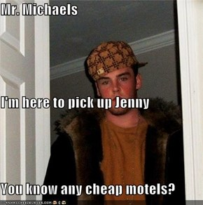 Mr. Michaels I'm here to pick up Jenny You know any cheap motels?