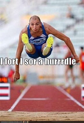 I fort I sor a hurrrdle..