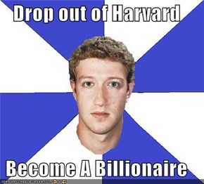 Drop out of Harvard  Become A Billionaire