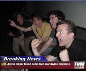 Breaking News - Justin Bieber found dead, Men worldwide celebrate