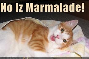 No Iz Marmalade!