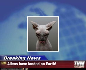 Breaking News - Aliens have landed on Earth!