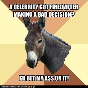 I'd Bet My Ass Donkey: Bad Behavior?