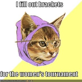 I fill out brackets  for the women's tournament