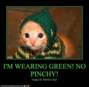 I'M WEARING GREEN! NO PINCHY!
