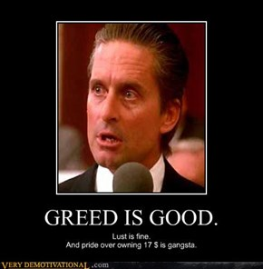 GREED IS GOOD.