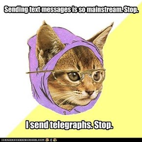 Sending text messages is so mainstream. Stop.