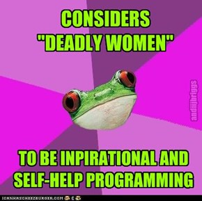 "CONSIDERS  ""DEADLY WOMEN"""