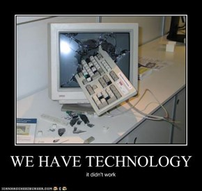 WE HAVE TECHNOLOGY