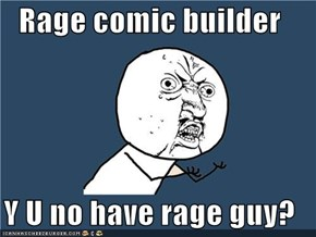 Rage comic builder  Y U no have rage guy?