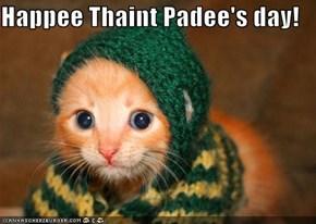 Happee Thaint Padee's day!
