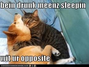 bein drunk meenz sleepin  wit ur opposite