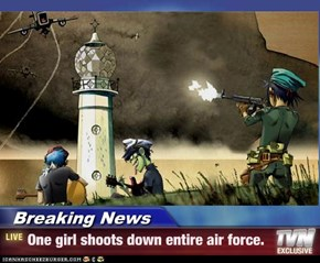 Breaking News - One girl shoots down entire air force.