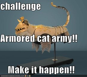 challenge Armored cat army!! Make it happen!!