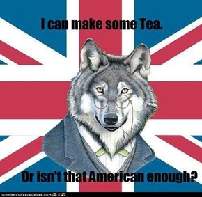 Sir Courage Wolf: I could make some tea...