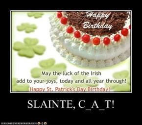 SLAINTE, C_A_T!