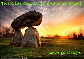 The Olde Ones Live and Ever Shall                               Erin go Bragh