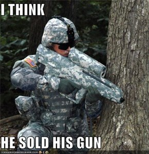 I THINK  HE SOLD HIS GUN