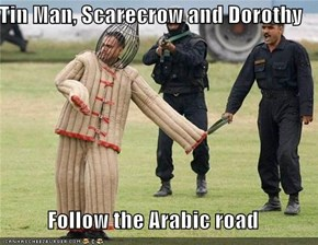 Tin Man, Scarecrow and Dorothy  Follow the Arabic road
