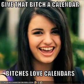 GIVE THAT BITCH A CALENDAR  BITCHES LOVE CALENDARS