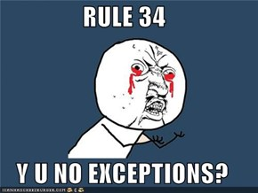 RULE 34  Y U NO EXCEPTIONS?