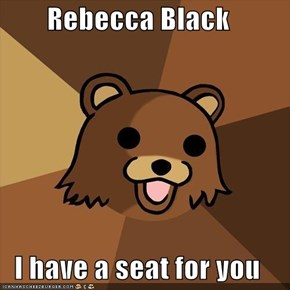 Rebecca Black  I have a seat for you