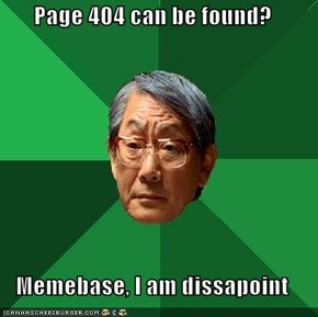Page 404 can be found?  Memebase, I am dissapoint