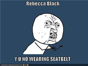 Rebecca Black  Y U NO WEARING SEATBELT