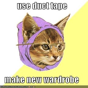 use duct tape  make new wardrobe