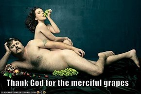 Thank God for the merciful grapes