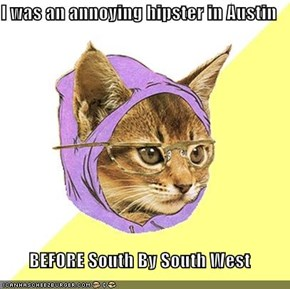 I was an annoying hipster in Austin  BEFORE South By South West