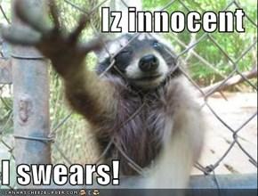 Iz innocent  I swears!