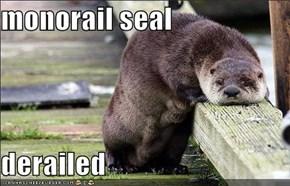 monorail seal  derailed