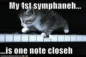 My 1st symphaneh...  ...is one note closeh