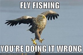 FLY FISHING  YOU'RE DOING IT WRONG