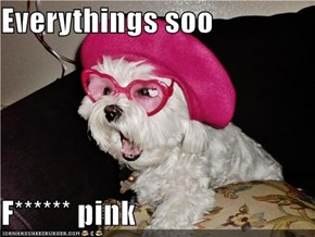 Everythings soo  F****** pink