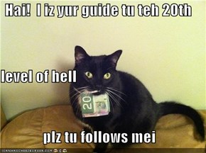 Hai!  I iz yur guide tu teh 20th level of hell plz tu follows mei