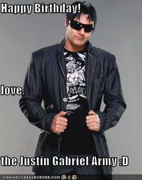 Happy Birthday! love, the Justin Gabriel Army :D