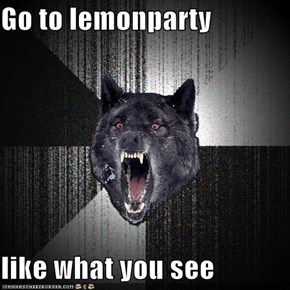 Go to lemonparty  like what you see